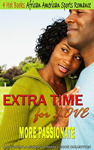 Search : Extra Time for Love Romance: More Passionate: African American Sports Romance (An African American Romance Book Collection)