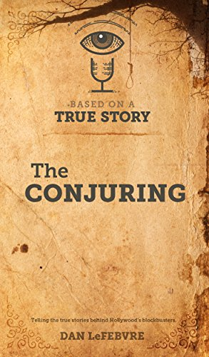 Based on a True Story: The Conjuring (The Story Of Ed And Lorraine Warren)