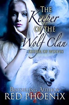 The Keeper of the Wolf Clan (Keeper of the Wolves, #1) by [Phoenix, Red]