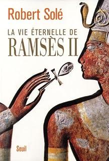 La vie éternelle de Ramsès II : roman, Solé, Robert