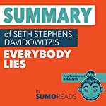 Summary of Seth Stephens-Davidowitz's Everybody Lies: Key Takeaways & Analysis | Sumoreads