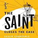 The Saint Closes the Case: The Saint. Book 3   Leslie Charteris