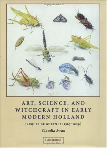Art, Science, and Witchcraft in Early Modern Holland: Jacques de Gheyn II (1565-1629) (Studies in Netherlandish Visual C
