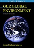 Our Global Environment : A Health Perspective, Nadakavukaren, Anne, 1577664027