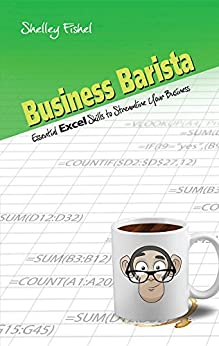 Business Barista: Essential Excel Skills to Streamline Your Business by [Fishel, Shelley]