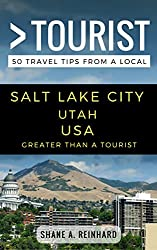 Greater Than a Tourist - Salt Lake City  Utah USA: 50 Travel Tips from a Local