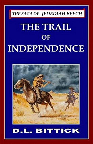 The Trail of Independence: The Saga Of Jedediah Beech - (Volume 3)