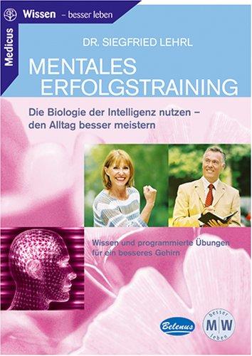 Mentales Erfolgstraining: Die Biologie der Intelligenz nutzen - den Alltag besser meistern