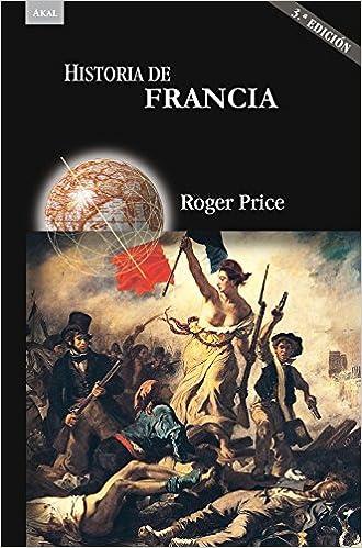 Historia de Francia (3.ª Edición): 38 (Historias): Amazon.es: Price, Roger, Brotons Muñoz, Alfredo, Mariño, Beatriz: Libros