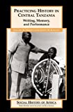 Practicing History in Central Tanzania, Gregory H. Maddox and Ernest M. Kongola, 0325070563