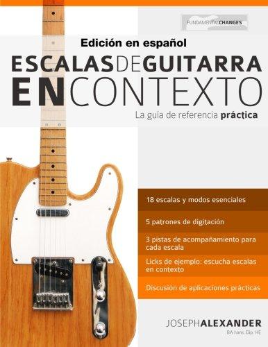 Escalas de guitarra en contexto: Domina y aplica todas las escalas y modos esenciales en la guitarra (Spanish Edition) [Mr Joseph Alexander] (Tapa Blanda)