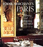 Ismail Merchant's Paris: Filming and Feasting in France with 40 Recipes