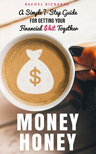 (Money Honey: A Simple 7-Step Guide for Getting Your Financial $hit Together)
