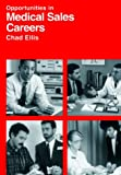 Opportunities in Medical Sales Careers, Chad Ellis, 0844245615
