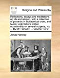 Reflections, Essays and Meditations on Life and Religion, with a Collection of Proverbs in Alphabetical Order, and Twenty-Eight Letters Written Occasi, Jonas Hanway, 1140819151