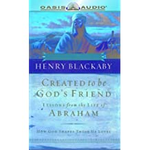 Created To Be God's Friend: The Life of Abraham: How God Shapes Those He Loves
