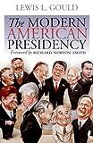 The Modern American Presidency, Lewis L. Gould, 0700613307