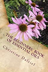 The Beginners' Book of Essential Oils: Learning to Use Your First 10 Essential Oils with Confidence (Joybilee Farm) (Volume 2) Paperback