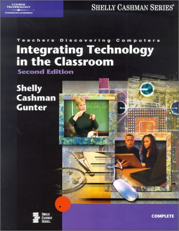 Teachers Discovering Computers: Integrating Technology in the Classroom, Second Edition (Shelly Cashman)