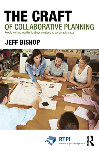 (The Craft of Collaborative Planning: People working together to shape creative and sustainable places (RTPI Library Series))