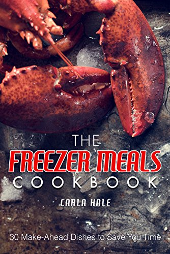 The Freezer Meals Cookbook: 30 Make-Ahead Dishes to Save You Time -