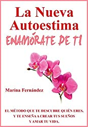 La nueva autoestima: Enamórate de ti (Spanish Edition)