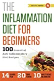 Inflammation Diet for Beginners: 100 Essential Anti-Inflammatory Diet Recipes