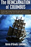 The Reincarnation of Columbus: A true epic voyage from the pain and sorrow of a father's grief, to the new world of forgiveness and love.