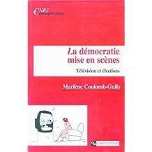 La démocratie mise en scènes: Télévision et élections (Cinéma et audiovisuel)