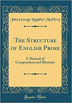 The Structure of English Prose: A Manual of Composition and Rhetoric (Classic Reprint)