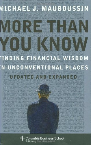 More Than You Know: Finding Financial Wisdom in Unconventional Places (Updated and Expanded) (Columbia Business School P