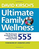 img - for David Kirsch's Ultimate Family Wellness: The No Excuses Program for Diet, Exercise and Lifelong Health book / textbook / text book