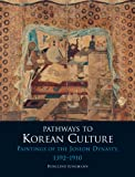 Pathways to Korean Culture : Paintings of the Joseon Dynasty, 1392-1910, Jungmann, Burglind, 1780233671