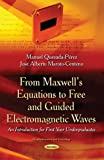 From Maxwell's Equations to Free and Guided Electromagnetic Waves, Manuel Quesada-Pérez and José Alberto Maroto-Centeno, 1631174533