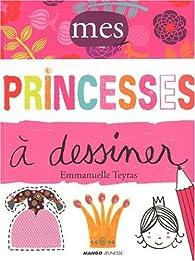 Mes princesses à dessiner par Emmanuelle Teyras