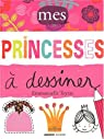 Mes princesses à dessiner par Teyras