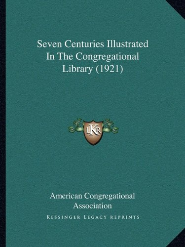 Read Online Seven Centuries Illustrated In The Congregational Library (1921) ebook