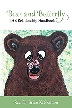 Bear and Butterfly: THE Relationship Handbook by [Graham, Brian]