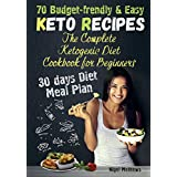 The Complete Ketogenic Diet Cookbook for Beginners: 70 Budget-Friendly Keto Recipes. 30-days Diet Meal Plan (keto cookbook, keto diet book, keto diet cookbook, keto recipes, keto diet plan book)