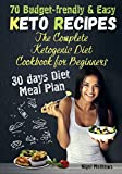 The Complete Ketogenic Diet Cookbook for Beginners: 70 Budget-Friendly Keto Recipes. 30-days Diet Meal Plan (keto cookbook, keto diet book, keto diet cookbook, keto recipes, ketone diet)