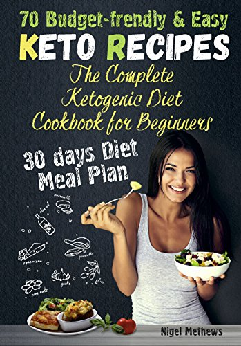 Friendly Meals - The Complete Ketogenic Diet Cookbook for Beginners  :  70 Budget-Friendly Keto Recipes. 30-days Diet Meal Plan