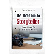 The Three Minute Story Teller: Video Editing for the Web Video Producers