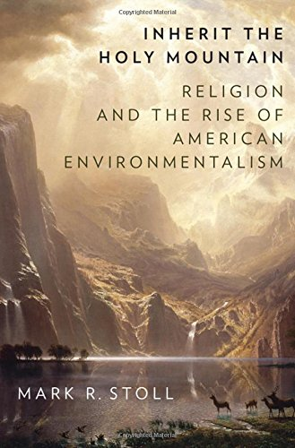 Inherit the Holy Mountain: Religion and the Rise of American Environmentalism