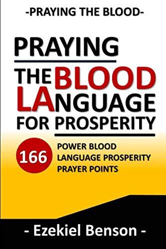 Praying The Blood Language For Prosperity: 166 Power Blood Language Prosperity Prayer Points