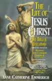 The Life of Jesus Christ and Biblical Revelations, Volume 1, Anne Catherine Emmerich, 0895557878