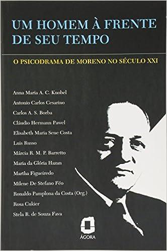 Um Homem À Frente De Seu Tempo. O Psicodrama De Moreno No ...