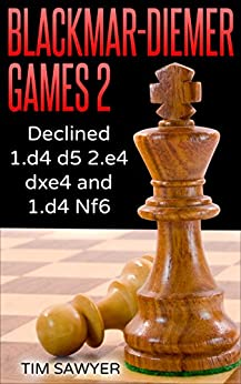 Blackmar-Diemer Games 2: Declined 1.d4 d5 2.e4 dxe4 and 1.d4 Nf6 (Chess BDG) by [Sawyer, Tim]