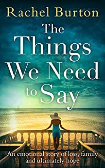The Things We Need to Say: An emotional, uplifting story of grief and hope from bestselling author Rachel Burton by [Burton, Rachel]