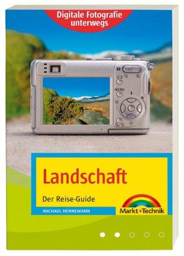 Digitale Fotografie unterwegs: Landschaften: Der Reise-Guide (Digital fotografieren)