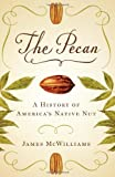 img - for The Pecan: A History of America's Native Nut book / textbook / text book
